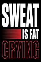 Sweat Is Fat Crying!: Funny Motivational Daily Fitness Tracker