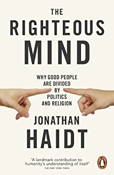 The Righteous Mind: Why Good People are Divided by Politics and Religion by [Haidt, Jonathan]