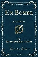 En Bombe: Roman Moderne (Classic Reprint)
