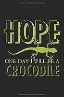 Hope. One day I will be a crocodile: A5 Notizbuch punktiert dot grid Eidechse Gecko Krokodil lustiger Spruch