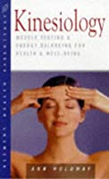 Kinesiology: Muscle Testing and Energy Balancing for Health and Well-Being (The Health Essentials Series)