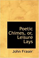 Poetic Chimes, Or, Leisure Lays