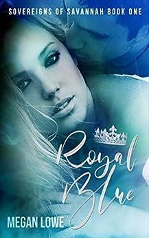 Royal Blue (Sovereigns of Savannah Book 1) by [Lowe, Megan]