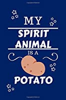 My Spirit Animal Is A Potato: Funny and Cute Gag Gift With Their Potato Spirit Animal On The Cover | Blank Lined Notebook Journal | Novelty Christmas Gift Under 10 Dollars | Office Colleagues Coworkers Gift | 100 Pages 6 x 9 Format