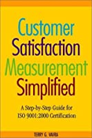 Customer Satisfaction Measurement Simplified: A Step-By-Step Guide for Iso 9001,2000 Certification