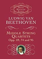 Beethoven: Middle String Quartets, Opp. 59, 74 and 95 (Dover Miniature Scores)