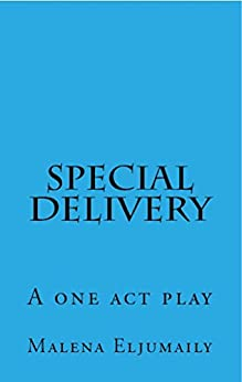 Special Delivery: A One Act Play by [Eljumaily, Malena]