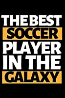 "The Best Soccer Player In The Galaxy: Funny Soccer Notebook/Journal (6"" X 9"") Great Soccer Players Gifts Ideas For Birthday Or Christmas"