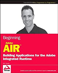Beginning Adobe AIR: Building Applications for the Adobe Integrated Runtime (Wrox Beginning Guides)