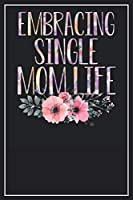 Embracing Single Mom Life: Lined Notebook Journal, 120 Pages, Size 6x9 inches, White blank Paper