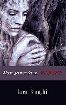 [Binaghi, Luca]のNon sono io a morire (Italian Edition)