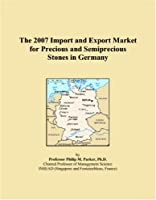 The 2007 Import and Export Market for Precious and Semiprecious Stones in Germany