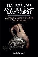 Transgender and the Literary Imagination: Changing Gender in Twentieth-Century Writing