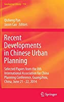 Recent Developments in Chinese Urban Planning: Selected Papers from the 8th International Association for China Planning Conference, Guangzhou, China, June 21 - 22, 2014 (GeoJournal Library)
