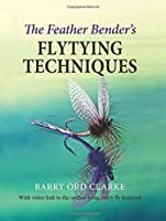 The Feather Bender's Flytying Techniques