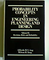 Probability Concepts in Engineering Planning and Design: Decision, Risk, and Reliability
