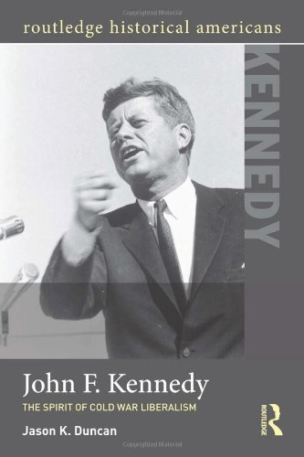 John F. Kennedy: The Spirit of Cold War Liberalism (Routledge Historical Americans)