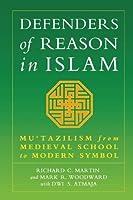 Defenders of Reason in Islam: Mu'Tazilism from Medieval School to Modern Symbol