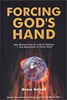 Forcing God's Hand: Why Millions Pray for a Quick Rapture-- And Destruction of Planet Earth