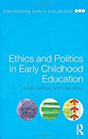 Ethics and Politics in Early Childhood Education (Contesting Early Childhood)