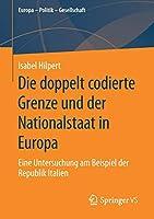 Die doppelt codierte Grenze und der Nationalstaat in Europa: Eine Untersuchung am Beispiel der Republik Italien (Europa – Politik – Gesellschaft)