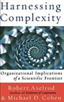 Harnessing Complexity by Robert Axelrod Michael D. Cohen(2001-08-02)