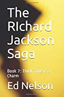 The RIchard Jackson Saga: Book 7: Third Time is a Charm