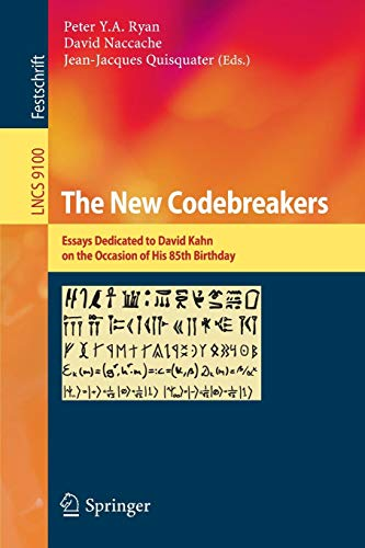 Download The New Codebreakers: Essays Dedicated to David Kahn on the Occasion of His 85th Birthday (Lecture Notes in Computer Science) 3662493004