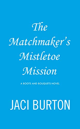 The Matchmaker's Mistletoe Mission (A Boots And Bouquets Novel) (English Edition)