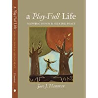 A Play-Full Life: Slowing Down and Seeking Peace (English Edition)