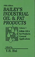 Bailey's Industrial Oil and Fat Products, Edible Oil and Fat Products: General Applications (Bailey's Industrial Oil & Fat Products)