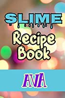 Slime Recipe Book Ava: Blank Slime Cookbook, Slime Organizing Recipe