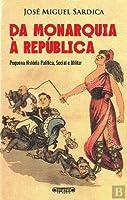 Da Monarquia à República Pequena história política, social e militar