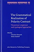 The Grammatical Realization of Polarity Contrast: Theoretical, Empirical, and Typological Approaches (Linguistik Aktuell/Linguistics Today)