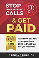 Stop Telemarketing Calls & Get Paid (First Edition)