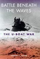 Battle Beneath the Waves: The U-Boat War