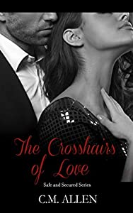 The Crosshairs of Love (Safe and Secured Series Book 1) (English Edition)