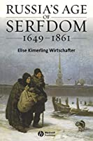 Russia's Age of Serfdom 1649-1861 (Blackwell History of Russia)
