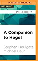 A Companion to Hegel (Blackwell Companions to Philosophy)