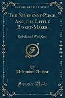 The Ninepenny-Piece, And, the Little Basket-Maker: Embellished with Cuts (Classic Reprint)