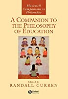 A Companion to the Philosophy of Education (Blackwell Companions to Philosophy)