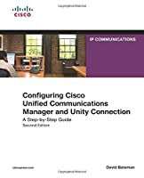 Configuring Cisco Unified Communications Manager and Unity Connection: A Step-by-Step Guide (2nd Edition) (Networking Technology Series)
