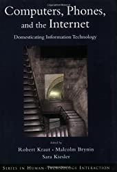 Computers, Phones, and the Internet: Domesticating Information Technology (Series in Human-Technology Interaction)