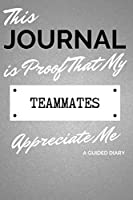 This Journal is Proof That My TEAMMATES Appreciate Me: A Guided Diary - Gift for Team Member from Teammate
