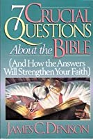 Seven Crucial Questions About the Bible