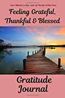 Feeling Grateful, Thankful & Blessed Gratitude Journal: One-Minute-a-Day and 52-Weeks of the Year