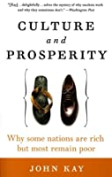 Culture and Prosperity: Why Some Nations Are Rich but Most Remain Poor