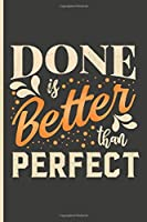 Done is better than Perfect 2020 Planner Weekly And Monthly: Calendar Schedule and Organizer. Inspirational Quotes | January 2020 through December 2020