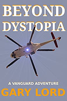 Beyond Dystopia: A Vanguard Adventure (Vanguard Adventures Book 1) by [Lord, Gary]