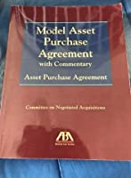 Model Asset Purchase Agreement: With Commentary